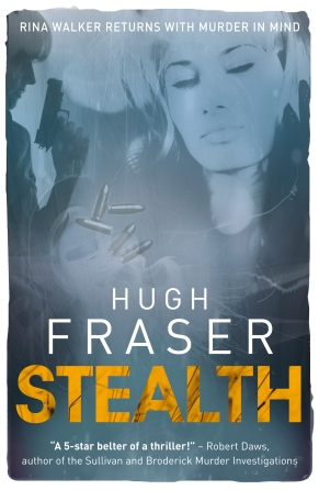 Stealth by Hugh Fraser, 'Stealth' is book 4 in the bestselling Rina Walker series, following 'Harm', 'Threat' and 'Malice'.