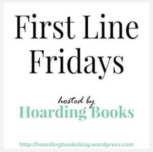 First Line Friday Hosted by Hoarding Books