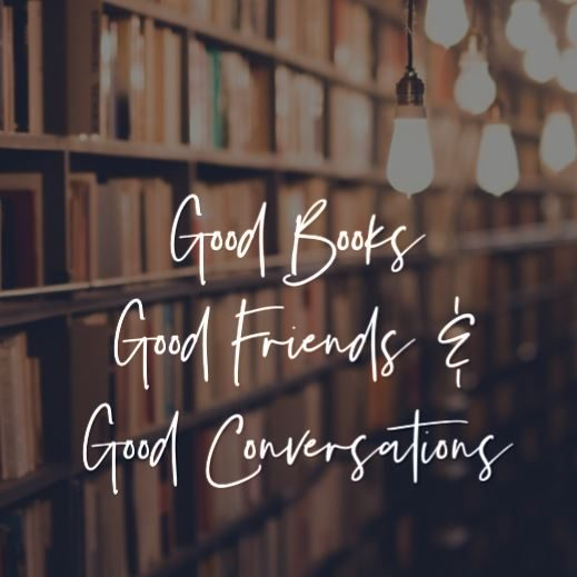 Good Books, Good Friends and Good Conversations